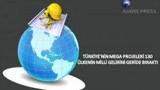 Türkiye'nin Mega Projeleri 130 Ülkenin Milli Gelirini Geride Biraktı