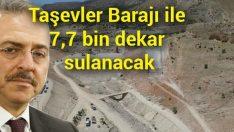 Taşevler Barajı ile 7 bin 700 dekar zirai arazinin sulanacağı belirtildi.