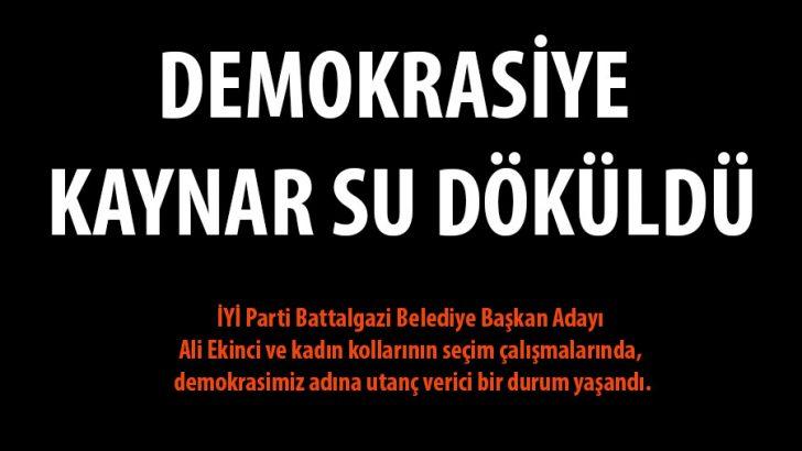 İYİ Parti Battalgazi Belediye Başkan Adayı Ali Ekinci ve kadın kollarının seçim çalışmalarında, demokrasimiz adına utanç verici bir durum yaşandı.