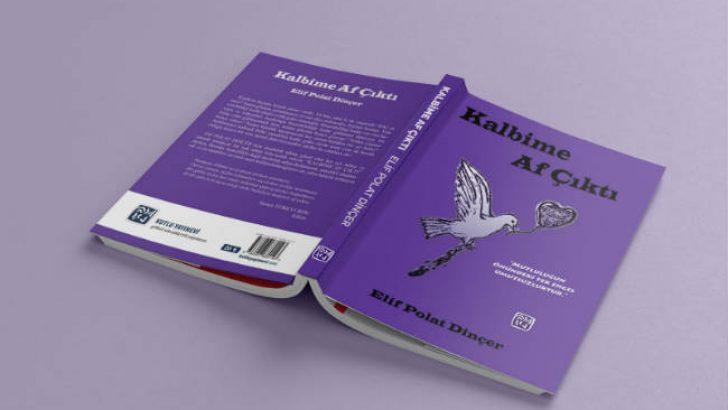 Malatyalı Yazar Elif Polat Dinçer'in  Kalbime Af Çıktı adlı Kitabı Çıktı