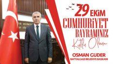 Battalgazi Belediye Başkanı Osman Güder, 29 Ekim Cumhuriyet Bayramı dolayısıyla bir mesaj yayımladı.