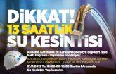 Malatya'da 21.11.2019 Perşembe Günü 06.00-18.00 saatleri arasında su kesintisi yaşanacaktır.