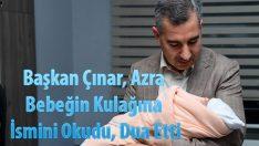 Başkan Çınar, Azra Bebeğin Kulağına İsmini Okudu, Dua Etti