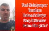 Yeni Malatyaspor Taraftarı Hakan Balku'yu Darp Ettirenler  Bakın Kim Çıktı ?