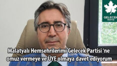 Gelecek Partisi Malatya İl Başkanı Alaca : Malatyalı Hemsehrilerimi Gelecek Partisi 'ne omuz vermeye ve ÜYE olmaya davet ediyorum