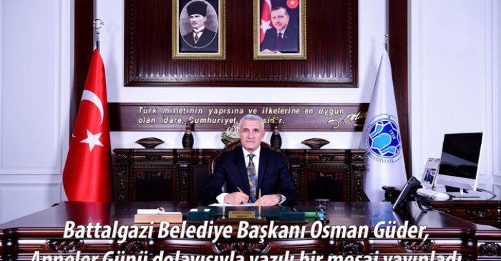 Battalgazi Belediye Başkanı Osman Güder, Anneler Günü dolayısıyla yazılı bir mesaj yayınladı.